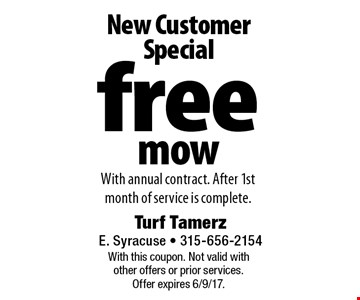 New Customer Special free mow With annual contract. After 1st month of service is complete.. With this coupon. Not valid with other offers or prior services. Offer expires 6/9/17.