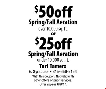 $50 off Spring/Fall Aeration over 10,000 sq. ft.. $25 off Spring/Fall Aeration under 10,000 sq. ft.. With this coupon. Not valid with other offers or prior services. Offer expires 6/9/17.