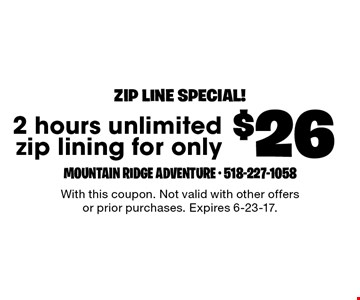 Zip line special! $26 2 hours unlimited zip lining. With this coupon. Not valid with other offers or prior purchases. Expires 6-23-17.