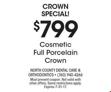 Crown special! $799 Cosmetic Full Porcelain Crown. Must present coupon. Not valid with other offers. Some restrictions apply. Expires 7-31-17.