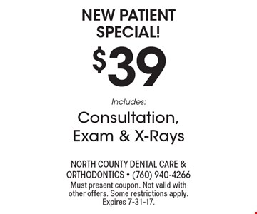 New patient special! $39 Includes: Consultation, Exam & X-Rays. Must present coupon. Not valid with other offers. Some restrictions apply. Expires 7-31-17.