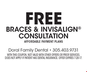 Free braces & invisalign consultation Affordable payment plans. With this coupon. Not valid with other offers or prior services. does not apply if patient has dental insurance. Offer expires 7-28-17.