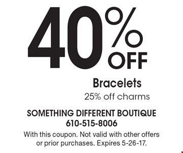 40% Off Endless Jewelry Bracelets 25% off charms. With this coupon. Not valid with other offers or prior purchases. Expires 5-26-17.