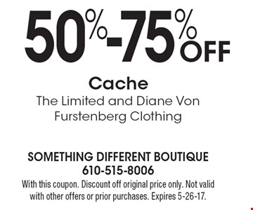 50%-75% Off Cache - The Limited and Diane Von Furstenberg Clothing. With this coupon. Discount off original price only. Not valid with other offers or prior purchases. Expires 5-26-17.