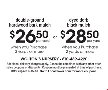 $26.50 per yard double-ground hardwood bark mulch when you purchase 3 yards or more OR $28.50 per yard dyed dark black mulch when you purchase 2 yards or more. Additional delivery charges apply. Cannot be combined with any other offer, sales coupons or discounts. Coupon must be presented at time of purchase. Offer expires 6-15-18. Go to LocalFlavor.com for more coupons.