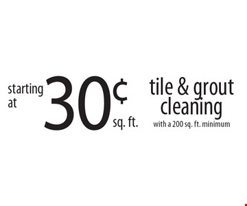 30¢ tile & grout cleaning with a 200 sq. ft. minimum.