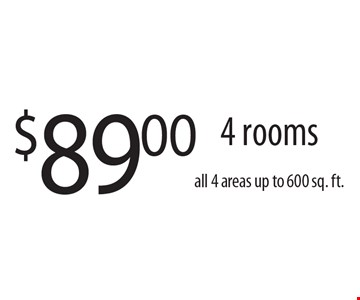 $89.00 4 rooms all 4 areas up to 600 sq. ft..