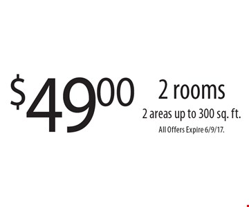 $49.00 2 rooms 2 areas up to 300 sq. ft.. All Offers Expire 6/9/17.