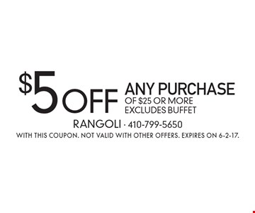 $5 off any purchase of $25 or more. Excludes buffet. With this coupon. Not valid with other offers. Expires on 6-2-17.