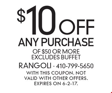 $10 off any purchase of $50 or more. Excludes buffet. With this coupon. Not valid with other offers. Expires on 6-2-17.
