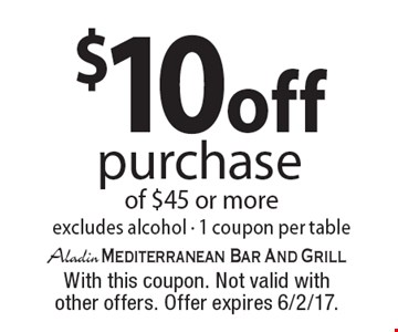 $10 off purchase of $45 or more excludes alcohol - 1 coupon per table. With this coupon. Not valid with other offers. Offer expires 6/2/17.