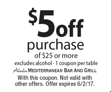 $5off purchase of $25 or more excludes alcohol - 1 coupon per table. With this coupon. Not valid with other offers. Offer expires 6/2/17.