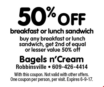 50% off breakfast or lunch sandwich. Buy any breakfast or lunch sandwich, get 2nd of equal or lesser value 50% off. With this coupon. Not valid with other offers. One coupon per person, per visit. Expires 6-9-17.