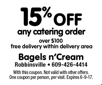 15% off any catering order over $100, free delivery within delivery area. With this coupon. Not valid with other offers. One coupon per person, per visit. Expires 6-9-17.