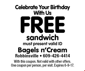 Celebrate Your Birthday With Us. Free sandwich, must present valid ID. With this coupon. Not valid with other offers. One coupon per person, per visit. Expires 6-9-17.