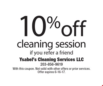 10%off cleaning session if you refer a friend. With this coupon. Not valid with other offers or prior services.Offer expires 6-16-17.
