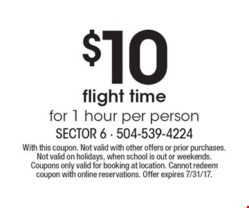 $10 flight time for 1 hour per person. With this coupon. Not valid with other offers or prior purchases. Not valid on holidays, when school is out or weekends. Coupons only valid for booking at location. Cannot redeem coupon with online reservations. Offer expires 7/31/17.