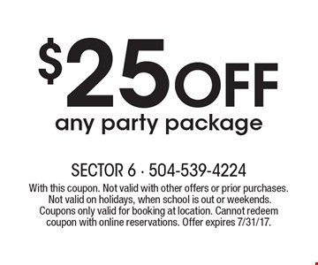 $25 OFF any party package. With this coupon. Not valid with other offers or prior purchases. Not valid on holidays, when school is out or weekends. Coupons only valid for booking at location. Cannot redeem coupon with online reservations. Offer expires 7/31/17.