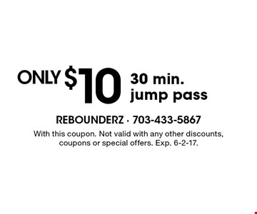 only $10 30 min. jump pass. With this coupon. Not valid with any other discounts, coupons or special offers. Exp. 6-2-17.