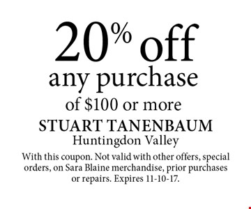 20% off any purchase of $100 or more. With this coupon. Not valid with other offers, special orders, on Sara Blaine merchandise, prior purchases or repairs. Expires 11-10-17.