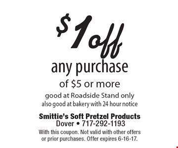 $1 off any purchase of $5 or more. Good at Roadside Stand only. Also good at bakery with 24 hour notice. With this coupon. Not valid with other offers or prior purchases. Offer expires 6-16-17.