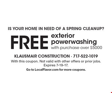Is your home in need of a spring cleanup? FREE exterior powerwashing with purchase over $5000. With this coupon. Not valid with other offers or prior jobs. Expires 7-19-17. Go to LocalFlavor.com for more coupons.