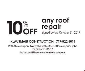 10% Off any roof repair signed before October 31, 2017. With this coupon. Not valid with other offers or prior jobs. Expires 10-31-17. Go to LocalFlavor.com for more coupons.