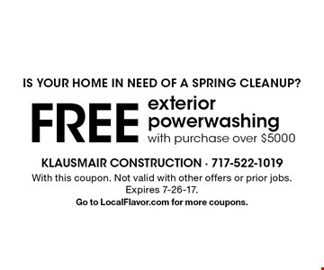 is your home in need of a spring cleanup? FREE exterior powerwashing with purchase over $5000. With this coupon. Not valid with other offers or prior jobs. Expires 7-26-17. Go to LocalFlavor.com for more coupons.
