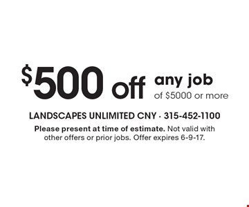 $500 off any job of $5000 or more. Please present at time of estimate. Not valid with other offers or prior jobs. Offer expires 6-9-17.