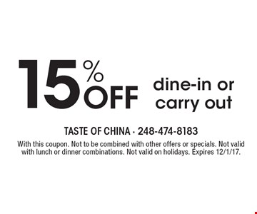 15% Off dine-in or carry out. With this coupon. Not to be combined with other offers or specials. Not valid with lunch or dinner combinations. Not valid on holidays. Expires 12/1/17.