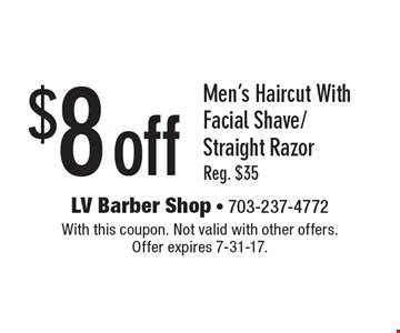 $8 off Men's Haircut With Facial Shave/Straight Razor. Reg. $35. With this coupon. Not valid with other offers. Offer expires 7-31-17.