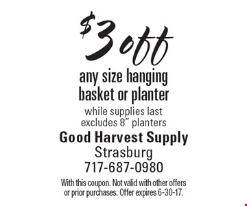 $3 off any size hanging basket or planter. While supplies last. Excludes 8