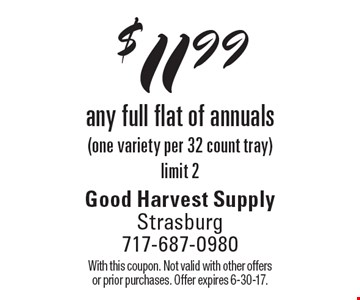 $11.99 any full flat of annuals (one variety per 32 count tray). Limit 2. With this coupon. Not valid with other offers or prior purchases. Offer expires 6-30-17.