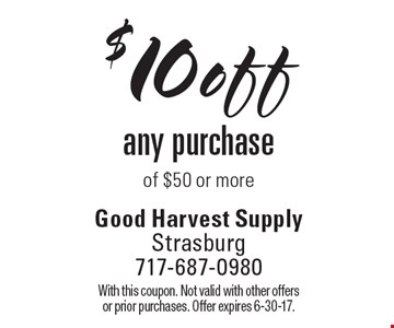 $10 off any purchase of $50 or more. With this coupon. Not valid with other offers or prior purchases. Offer expires 6-30-17.