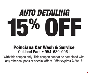 15% off Auto Detailing. With this coupon only. This coupon cannot be combined with any other coupons or special offers. Offer expires 7/28/17.