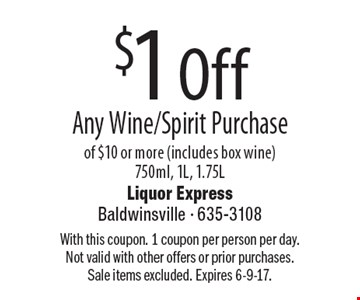 $1 Off Any Wine/Spirit Purchase of $10 or more (includes box wine). 750ml, 1L, 1.75L. With this coupon. 1 coupon per person per day.Not valid with other offers or prior purchases.Sale items excluded. Expires 6-9-17.