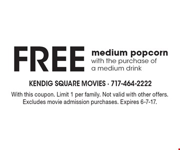 Free medium popcorn with the purchase of a medium drink. With this coupon. Limit 1 per family. Not valid with other offers. Excludes movie admission purchases. Expires 6-7-17.