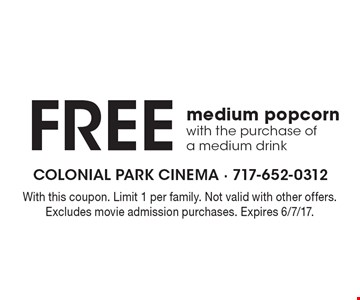 Free medium popcorn with the purchase of a medium drink. With this coupon. Limit 1 per family. Not valid with other offers. Excludes movie admission purchases. Expires 6/7/17.
