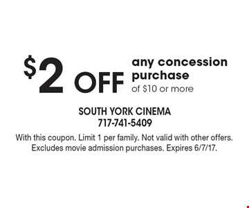 $2 off any concession purchase of $10 or more. With this coupon. Limit 1 per family. Not valid with other offers. Excludes movie admission purchases. Expires 6/7/17.