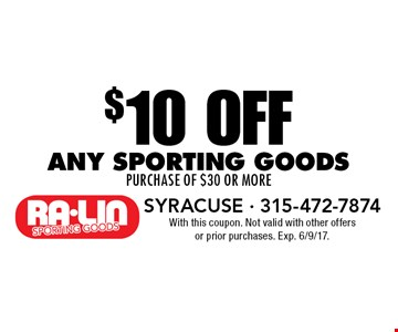$10 oFF any sporting goods purchase of $30 or more. With this coupon. Not valid with other offers or prior purchases. Exp. 6/9/17.