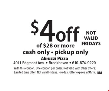 17-Year Anniversary $4 off your order of $28 or more, cash only, pickup only. With this coupon. One coupon per order. Not valid with other offers. Limited time offer. Not valid Fridays. Pre-tax. Offer expires 7/31/17.