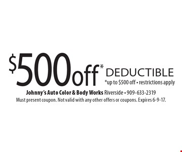 $500 off* deductible *up to $500 off - restrictions apply. Must present coupon. Not valid with any other offers or coupons. Expires 6-9-17.