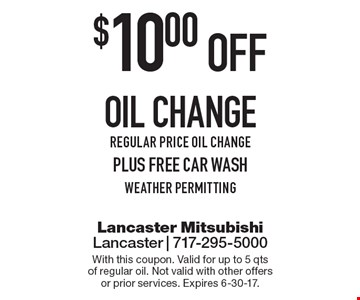 $10.00 off oil change regular price oil change, plus free car wash weather permitting. With this coupon. Valid for up to 5 qts of regular oil. Not valid with other offers or prior services. Expires 6-30-17.
