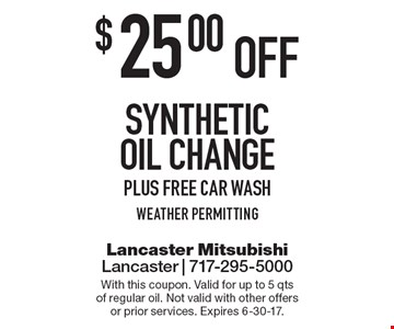 $25.00 off synthetic oil change, plus free car wash weather permitting. With this coupon. Valid for up to 5 qts of regular oil. Not valid with other offers or prior services. Expires 6-30-17.