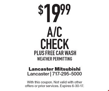 $19.99 a/c check, plus free car wash weather permitting. With this coupon. Not valid with other offers or prior services. Expires 6-30-17.