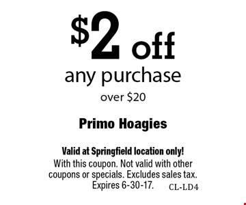 $2 off any purchase over $20. Valid at Springfield location only! With this coupon. Not valid with other coupons or specials. Excludes sales tax. Expires 6-30-17.
