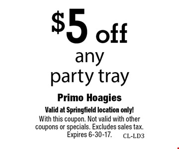 $5 off any party tray. Valid at Springfield location only! With this coupon. Not valid with other coupons or specials. Excludes sales tax. Expires 6-30-17.