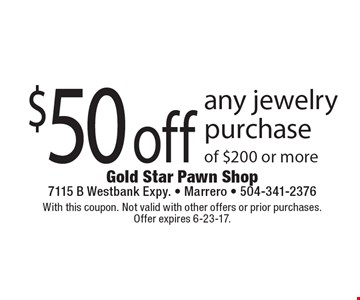 $50 off any jewelry purchase of $200 or more. With this coupon. Not valid with other offers or prior purchases. Offer expires 6-23-17.