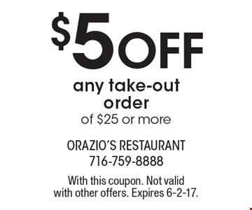 $5 off any take-out order of $25 or more. With this coupon. Not valid with other offers. Expires 6-2-17.