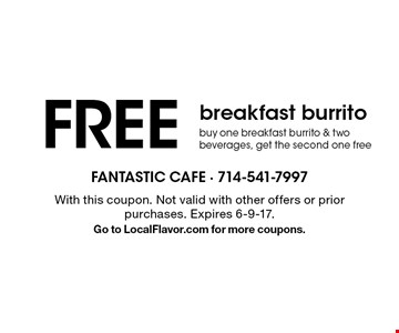 FREE breakfast burrito. Buy one breakfast burrito & two beverages, get the second one free. With this coupon. Not valid with other offers or prior purchases. Expires 6-9-17. Go to LocalFlavor.com for more coupons.